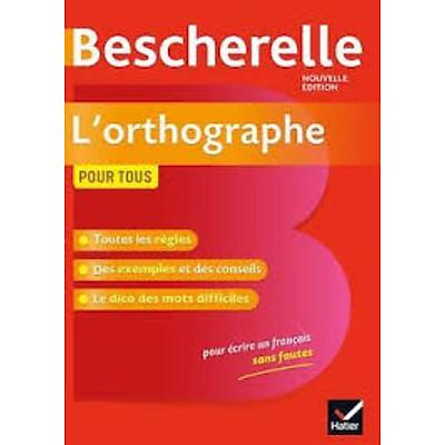 Sách tham khảo tiếng Pháp: Bescherelle L'Orthographe Pour Tous - Ouvrage De Reference Sur L'Orthographe Francaise
