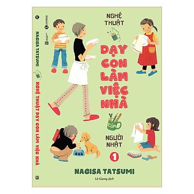 Nghệ Thuật Dạy Con Làm Việc Nhà Của Người Nhật (Tập 1)