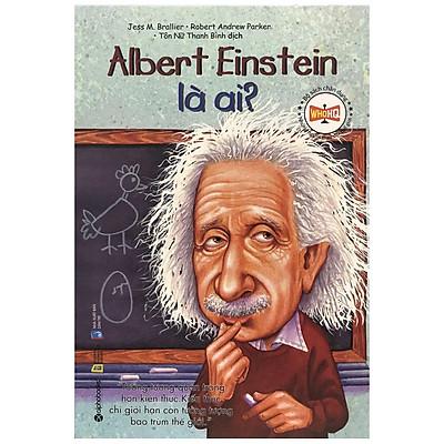 Bộ Sách Chân Dung Những Người Làm Thay Đổi Thế Giới – Albert Einstein Là Ai? (Tái Bản 2018)