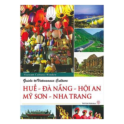 Hướng Dẫn Văn Hóa Việt Nam Huế - Đà Nẵng - Hội An - Mỹ Sơn - Nha Trang - Guide To Vietnamese Culture Huế - Đằ Nẵng - Hội An - Mỹ Sơn - Nha Trang