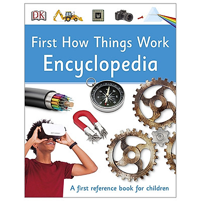 First How Things Work Encyclopedia: A First Reference Book For Children (DK First Reference)