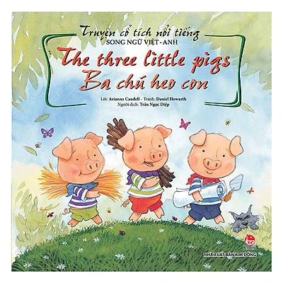 Truyện Cổ Tích Nổi Tiếng Song Ngữ Việt – Anh: The Three Little Pigs - Ba Chú Heo Con (Tái Bản 2019)