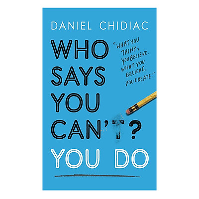 Sách tiếng Anh - Who Says You Can't? You Do: The Life-Changing Self Help Book That's Empowering People Around The World To Live An Extraordinary Life