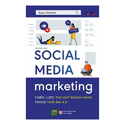 Social Media Marketing - Chiến Lược Thu Hút Khách Hàng Trong Thời Đại 4.0