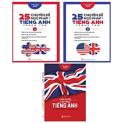 Combo 3 cuốn 25 Chuyên Đề Ngữ Pháp Tiếng Anh Trọng Tâm ( tập 1+2 ) + Cẩm Nang Cấu Trúc Tiếng Anh (Trang Anh)