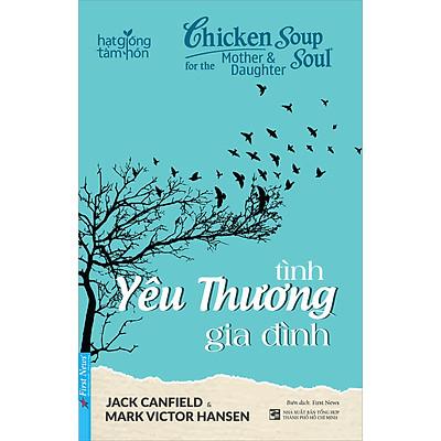 Chicken Soup For The Soul - Tình Yêu Thương Gia Đình (Tái Bản)