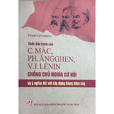 Sách Cuộc Đấu Tranh Của C.Mác, Ph.Ăngghen, V.I.Lêninin Chống Chủ Nghĩa Cơ Hội Và Ý Nghĩa Đối Với Xây Dựng Đảng Hiện Nay