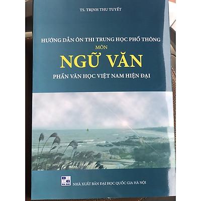 Hướng dẫn ôn thi THPT môn Ngữ Văn phần VHVN hiện đại ( tái bản 2020 -2021)