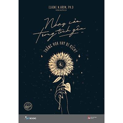 Sách - Nhạy Cảm Trong Tình Yêu – Thăng Hoa Hay Bi Kịch? ( tặng kèm bookmark thiết kế )