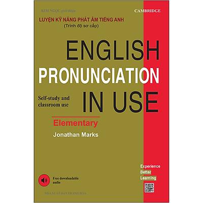 Luyện Kỹ Năng Phát Âm Tiếng Anh (Trình Độ Sơ Cấp) - English Pronunciation In Use (Elementary)