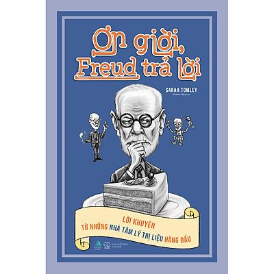 Ơn Giời, Freud Trả Lời (Lời Khuyên Từ Những Nhà Tâm Lý Trị Liệu Hàng Đầu)