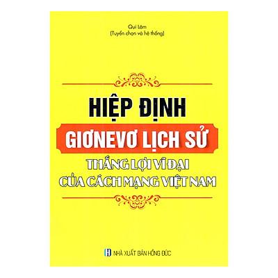 Hiệp Định Giơnevơ Lịch Sử - Thắng Lợi Vĩ Đại Của Cách Mạng Việt Nam