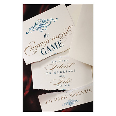 """The Engagement Game: Why I Said """"I Don't"""" to Marriage and """"I Do"""" to Me"""