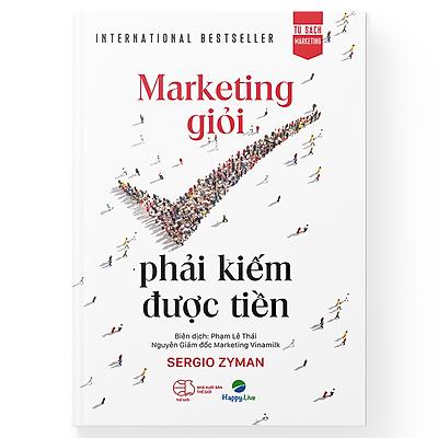 Marketing giỏi phải kiếm được tiền - The end of marketing as we know it
