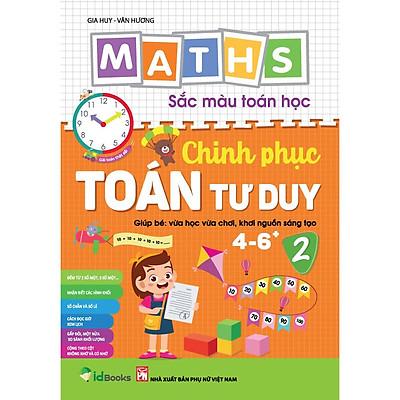 Maths – Sắc màu Toán học: CHINH PHỤC TOÁN TƯ DUY Level 2