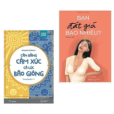 Combo Sách Kỹ Năng Sống Dành Cho Mọi Lứa Tuổi: Cân Bằng Cảm Xúc, Cả Lúc Bão Giông + Bạn Đắt Giá Bao Nhiêu? (Bộ 2 Cuốn Sách Làm Thay Đổi Cuộc Đời Bạn / Tặng Kèm Bookmark Green Life)