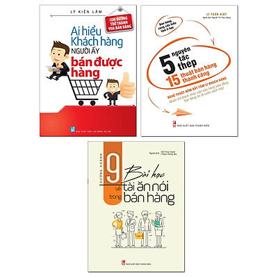 Combo: 9 Bài Học Về Tài Ăn Nói Trong Bán Hàng + Ai Hiểu Khách Hàng Người Đó Bán Được Hàng + 5 Nguyêt Tắc Thép, 15 Nghệ Thuật Bán Hàng Thành Công (Bộ 3 Cuốn)