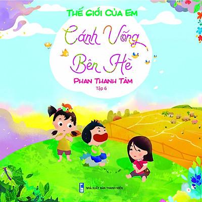 Bộ Sách Thế Giới Của Em - Cánh Võng Bên Hè (Tập 6)