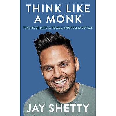 Think Like a Monk : The Secret of How to Harness the Power of Positivity and be Happy Now