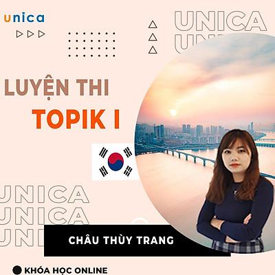 FULL khóa học NGOẠI NGỮ- Luyện Thi Topik I -Mrs. Châu Thùy Trang [UNICA.VN