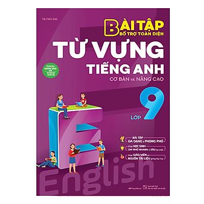 Bài Tập Bổ Trợ Toàn Diện Từ Vựng Tiếng Anh Lớp 9 (Cơ Bản Và Nâng Cao)