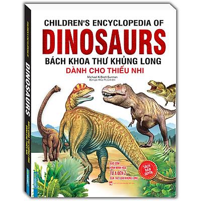 Children'S Encyclopedia Of Dinosaurs - Bách Khoa Thư Khủng Long Dành Cho Thiếu Nhi (Bìa Mềm)