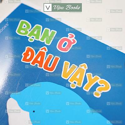 Sách - Ehon Động Vật - Bạn Ở Đâu Vậy - Dành Cho Bé Từ 0-3 Tuổi - Nuôi Dưỡng Tâm Hồn Cho Bé