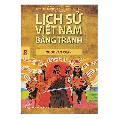 Lịch Sử Việt Nam Bằng Tranh Tập 8: Nước Vạn Xuân (Tái Bản 2018)