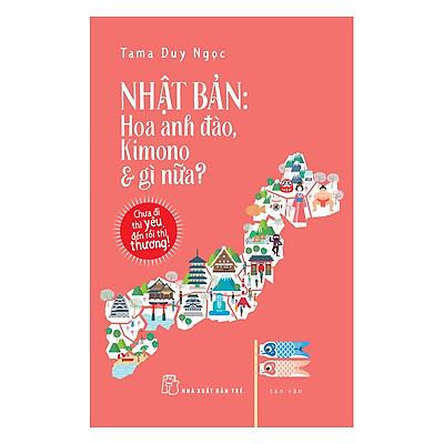 Nhật Bản: Hoa Anh Đào, Kimono & Gì Nữa