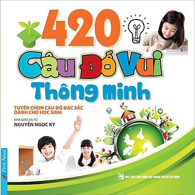 Sách - 420 Câu Đố Vui Thông Minh (Tuyển chọn câu đố đặc sắc dành cho thiếu nhi) - First News