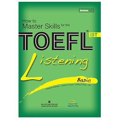 How To Master Skills For The TOEFL iBT Listening Basic (Kèm CD - Tái Bản 2017)