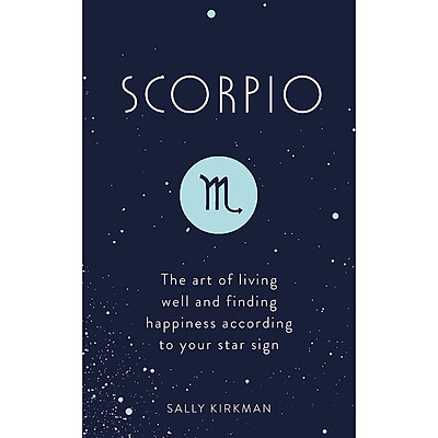 Scorpio: The Art of Living Well and Finding Happiness According to Your Star Sign