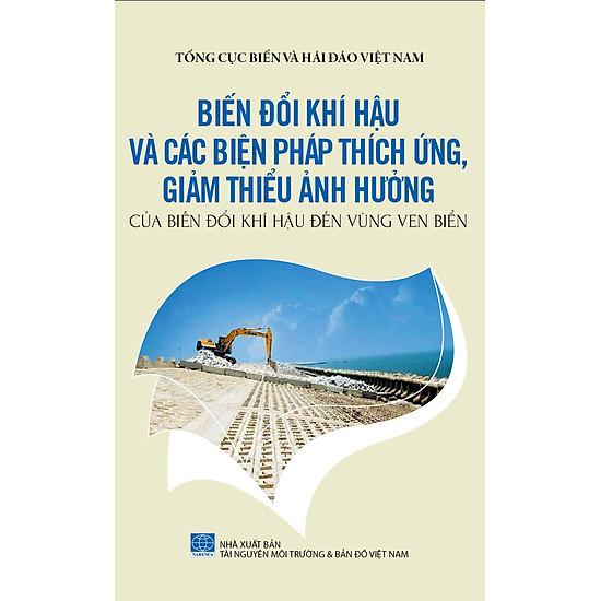 Hình đại diện sản phẩm Bảo Vệ Chủ Quyền Biển Đảo Tổ Quốc - Biến Đổi Khí Hậu Và Các Biện Pháp Thích Ứng, Giảm Thiểu Ảnh Hưởng Của Biến Đổi Khí Hậu Đến Vùng Ven Biển