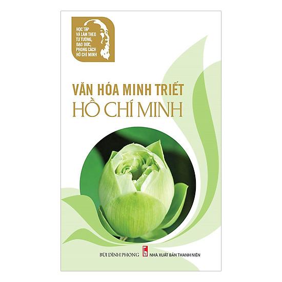 Hình đại diện sản phẩm Học Tập Và Làm Theo Tư Tưởng, Đạo Đức, Phong Cách Hồ Chí Minh – Văn Hóa Minh Triết Hồ Chí Minh