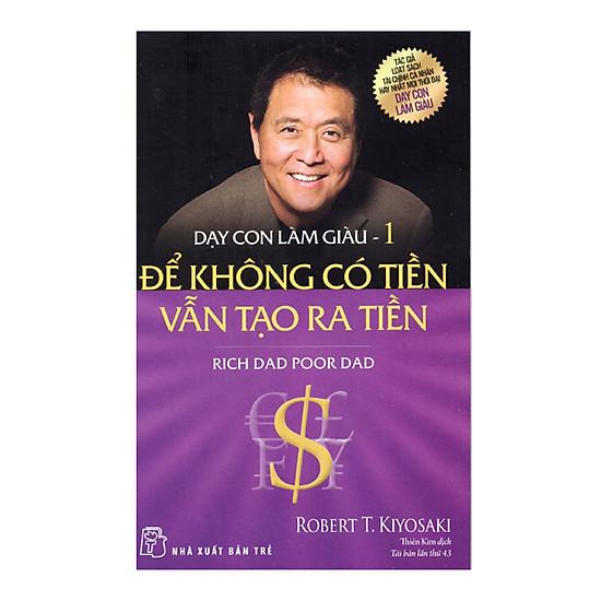 Dạy Con Làm Giàu (Tập 1) - Để Không Có Tiền Vẫn Tạo Ra Tiền - Tái Bản