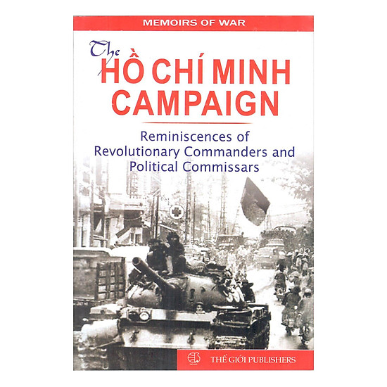 The Hồ Chí Minh Campaign _Reminiscences Of Revolutionary Commanders and Political Commiss