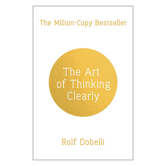 Hình đại diện sản phẩm The Art Of Thinking Clearly: Better Thinking, Better Decisions