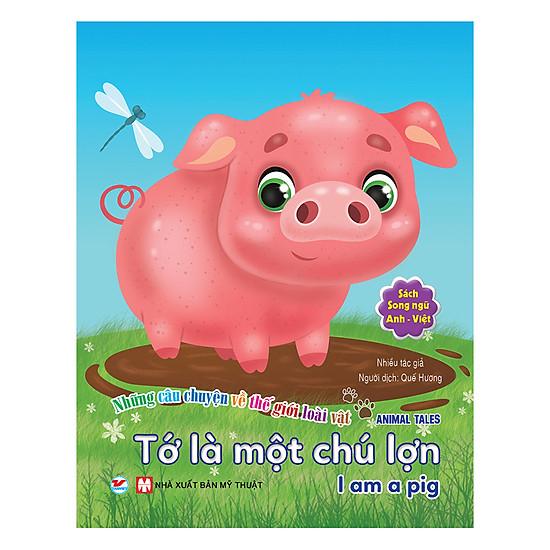 Tớ Là Một Chú Lợn – Song Ngữ Anh – Việt