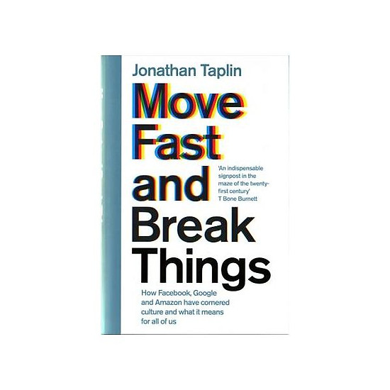Hình đại diện sản phẩm Move Fast and Break Things: How Facebook, Google, and Amazon Have Cornered Culture and What It Means For All Of Us