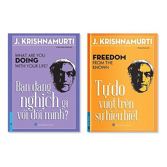 Bộ sách của J.Krishnamurti: Bạn đang nghịch gì với đời mình & Tự do vượt trên sự hiểu biết