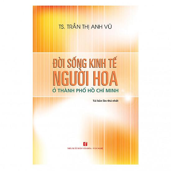 Đời Sống Kinh Tế Người Hoa Ở Thành Phố Hồ Chí Minh (Tái bản 2018)