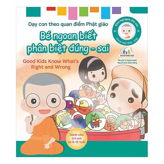 Gieo Hạt Lành Cho Con - Dạy Con Theo Quan Điểm Phật Giáo - Good Kids Know What's Right And Wrong - Bé Ngoan Biết Phân Biệt Đúng - Sai