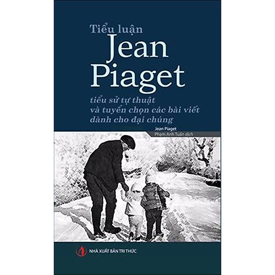 Tiểu luận Jean Piaget – Tiểu sử tự thuật và tuyển chọn các bài viết dành cho đại chúng</s