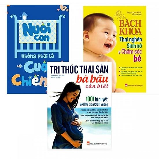 Combo Dành Cho Bà Bầu: Nuôi con không phải là cuộc chiến + Tri Thức Thai Sản Bà Bầu Cần Biết + Bách Khoa Thai Nghén Sinh Nở Và Chăm Sóc Em Bé Tặng Kèm B