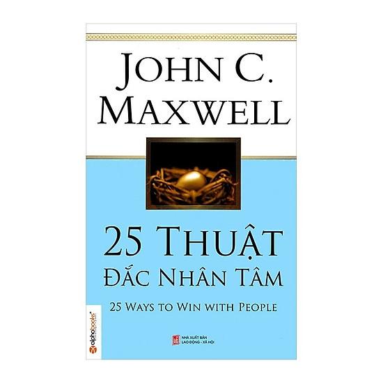 25 Thuật Đắc Nhân Tâm (Tái Bản 2018) - JohnC Maxwell