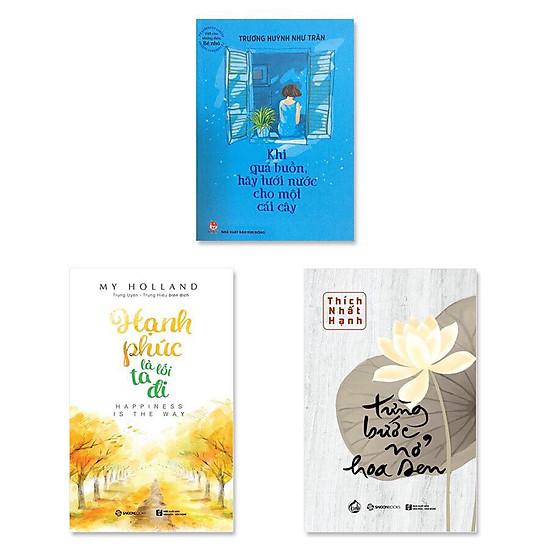 Combo 3 cuốn : Hạnh Phúc Là Lối Ta Đi, Từng Bước Nở Hoa Sen, Khi Quá Buồn Hãy Tưới Nước Cho Một Cái Cây