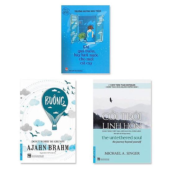 Combo 3 cuốn: Buông Bỏ Buồn Buông, Cởi Trói Linh Hồn, Khi Quá Buồn Hãy Tưới Nước Cho Một Cái Cây