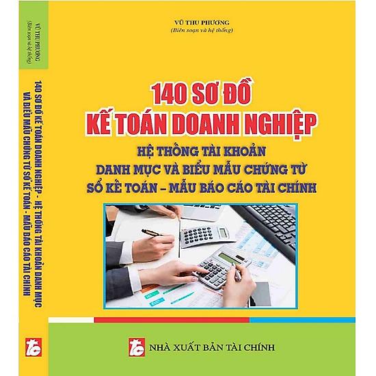 Sách 140 sơ đồ kế toán doanh nghiệp hệ thống tài khoản, danh mục và biểu mẫu chứng từ - sổ kế toán – mẫu báo cáo tài chính