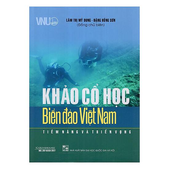 Khảo Cổ Học Biển Đảo Việt Nam - Tiềm Năng Và Triển Vọng