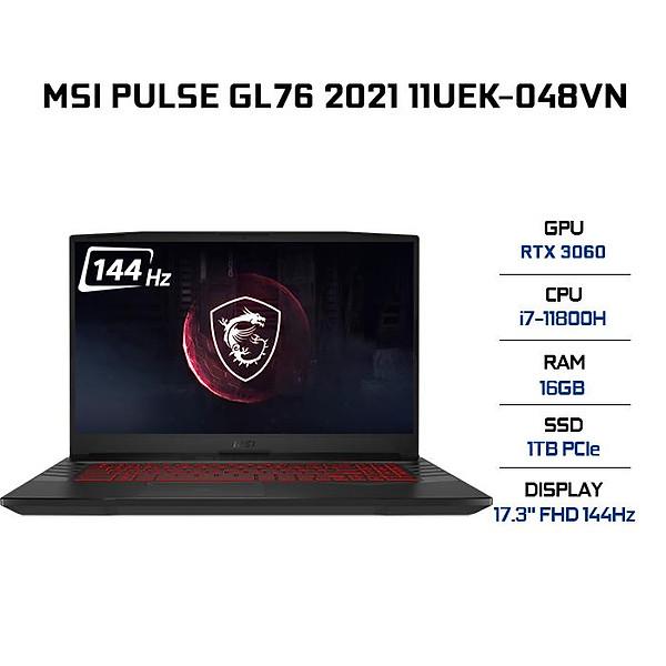 Laptop MSI Pulse GL76 11UEK-048VN (Core i7-11800H/ 16GB (8GBx2) DDR4 3200MHz/ 1TB SSD M.2 PCIE/ GTX 3060 6GB GDDR6/ 17.3 FHD IPS, 144Hz/ Win10) – Hàng Chính Hãng